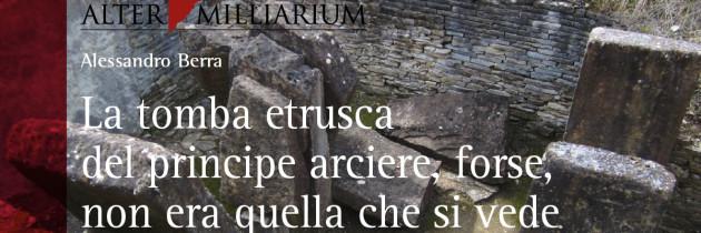 La tomba etrusca del principe arciere, forse, non era quella che si vede